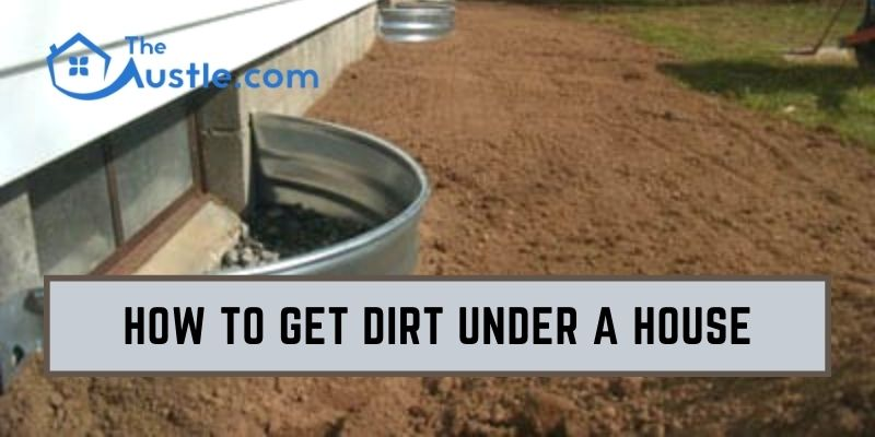 How to Get Dirt Under a House