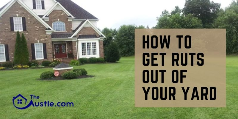 How To Get Ruts Out Of Your Yard