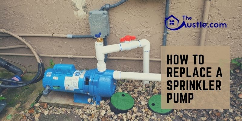 How To Replace A Sprinkler Pump