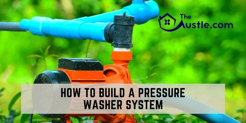 How To Build A Pressure Washer System
