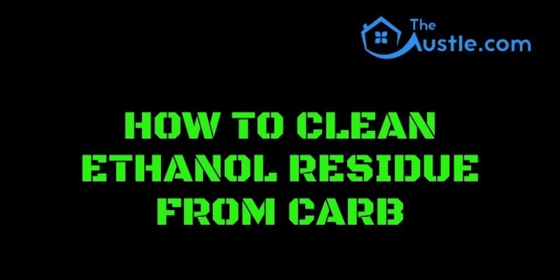 How To Clean Ethanol Residue From Carb