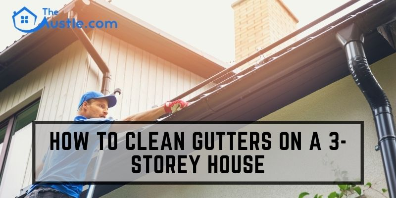 How To Clean Gutters On a 3-Storey House