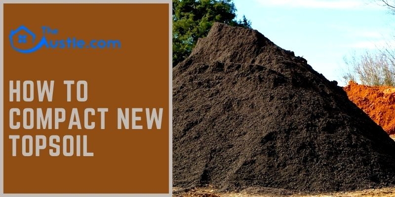 How To Compact New Topsoil