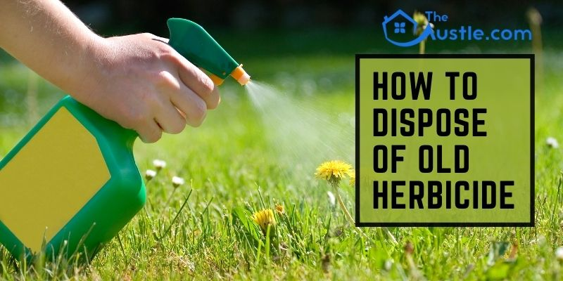 How To Dispose Of Old Herbicide