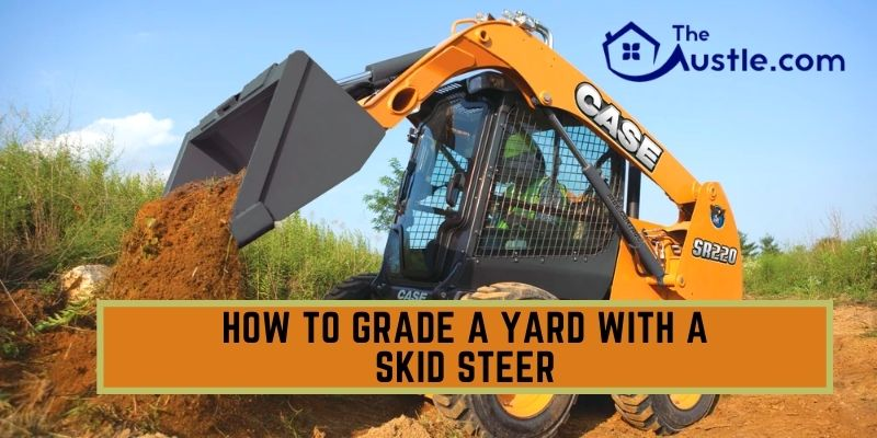 How To Grade A Yard With A Skid Steer