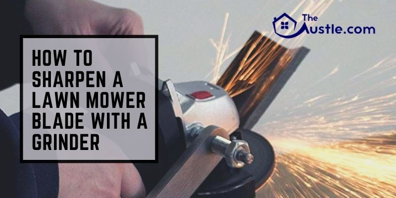 How To Sharpen A Lawn Mower Blade With A Grinder