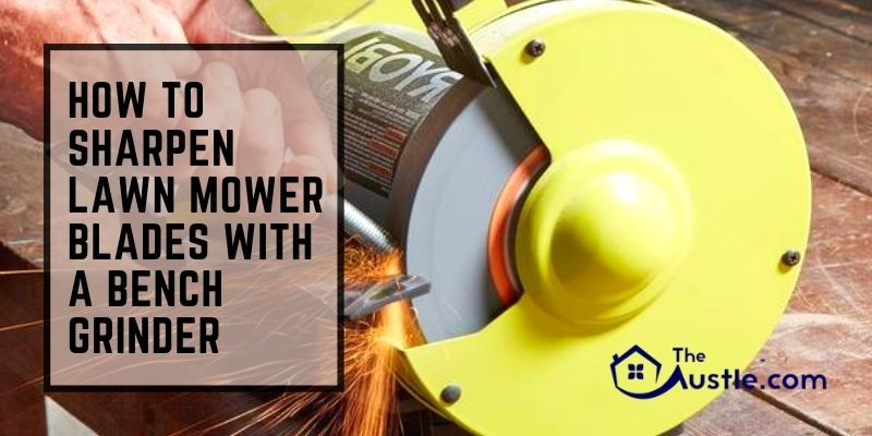how to sharpen lawn mower blades with a bench grinder