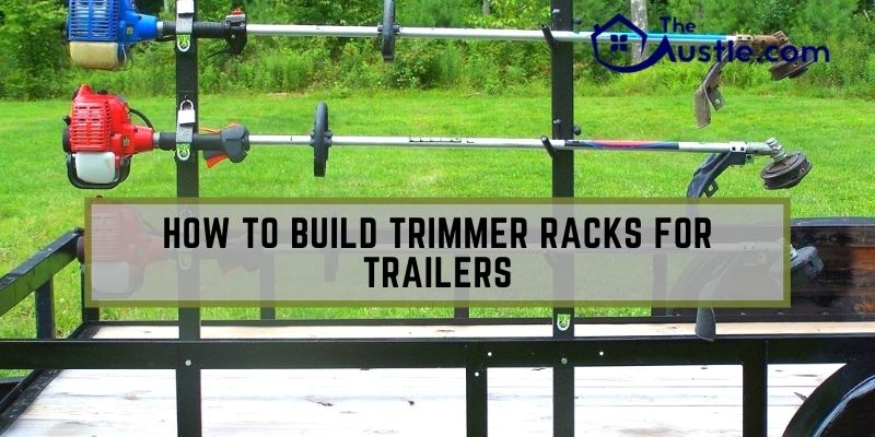 How to Build Trimmer Racks for Trailers at Home