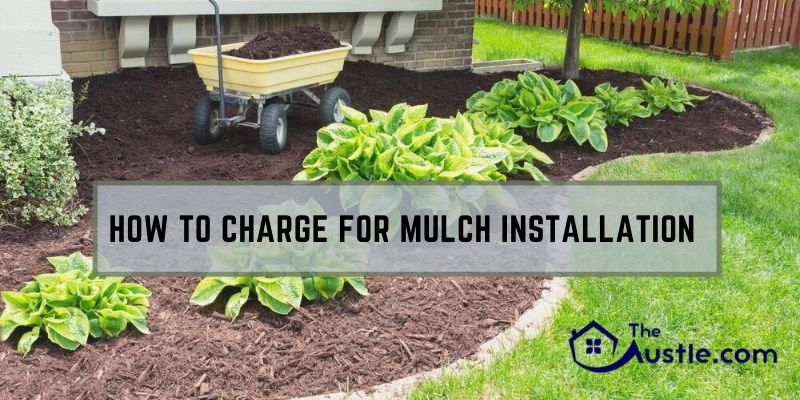 How To Charge For Mulch Installation