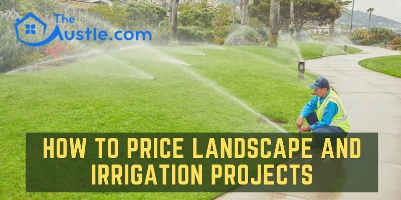 How To Price Landscape and Irrigation Projects