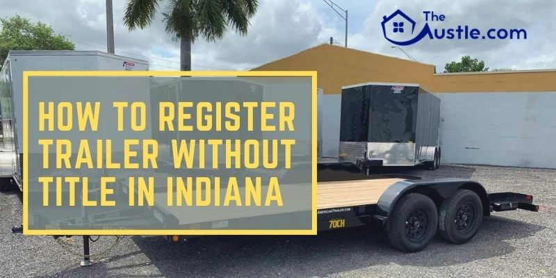 How to Register Trailer Without Title in Indiana