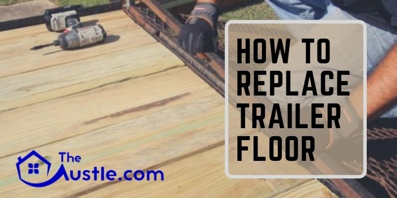 How To Replace Trailer Floor