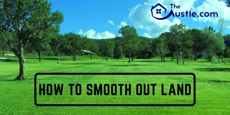 How To Smooth Out Land