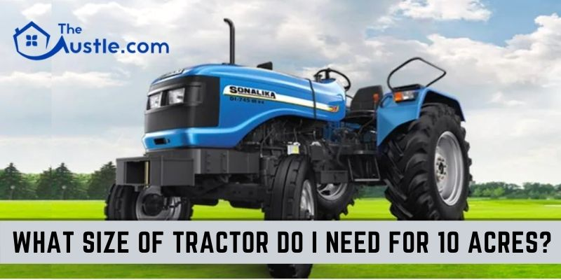 What Size Tractor Do I Need For 10 Acres