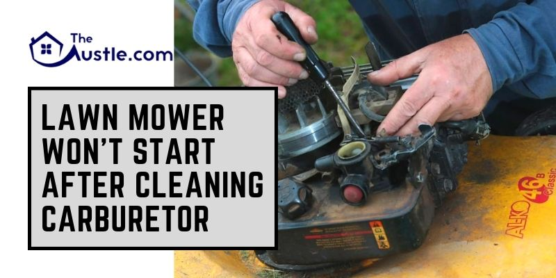 Lawn Mower Won't Start After Cleaning Carburetor